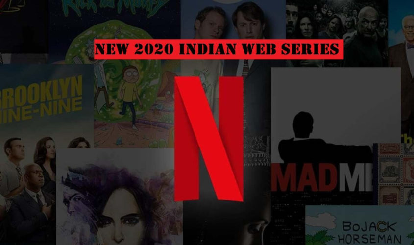 list of most exciting upcoming Indian web series of 2020 on Netflix