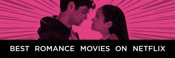 List of Best Romantic Movies on Netflix of 2020 with their Cast|Story|Reviews and Much More
