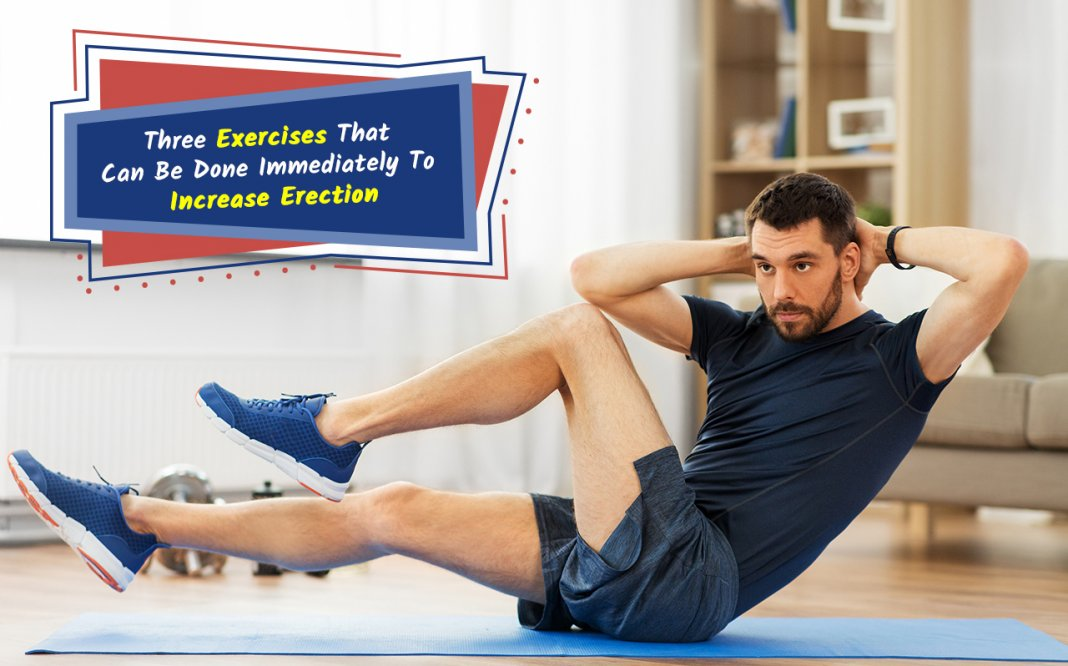 Three Exercises That Can Be Done Immediately To Increase Erection