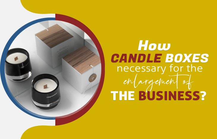 How Candle Boxes Necessary for the Enlargement of the Business?