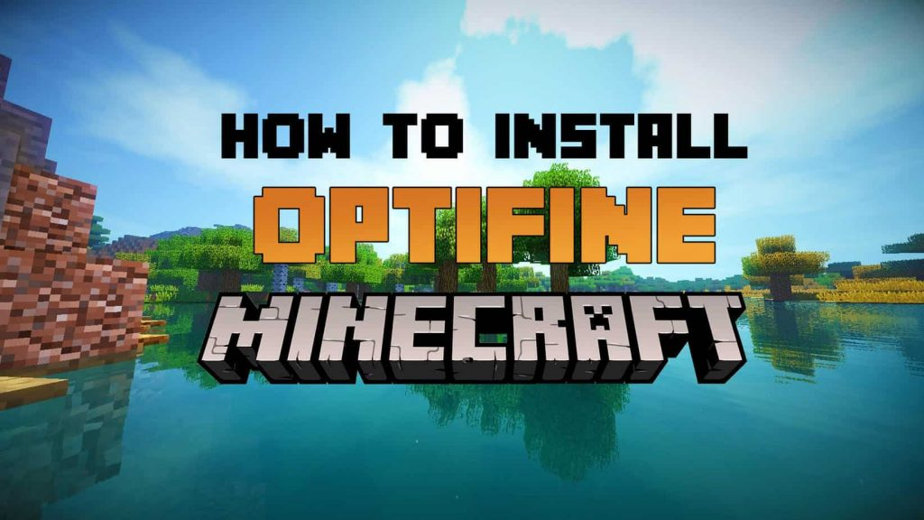 How To Download And Install Optifine For Free On Minecraft – A Complete Guide