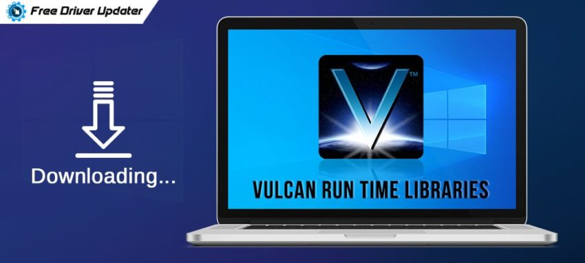 What is vulkan runtime libraries; How To Reinstall Vulcan Runtime Libraries