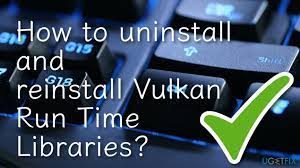 What Is Vulkan Runtime Libraries; How To Uninstall and Reinstall Vulkan Runtime Libraries?