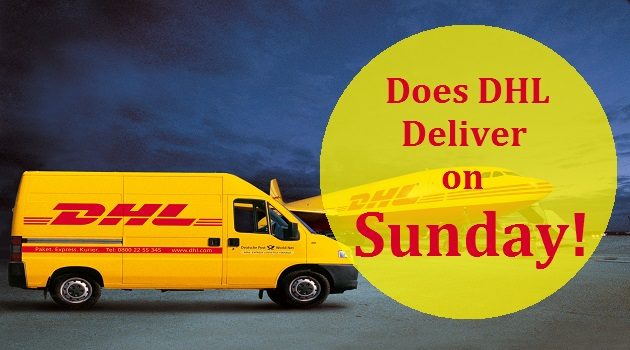 Does DHL Deliver On Saturday And Sunday; Does DHL Deliver On Saturday And Sunday